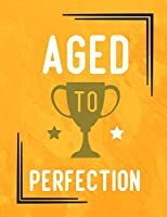 AGED TO PERFECTION: Composition Notebook for Girls and Boys - Elementary, Middle and High School Students