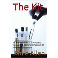 The Kit: The purchase of a DNA kit to aid in solving a forty-three year old double homicide, linking a high-ranking city official, results in murder and blackmail. (English Edition)