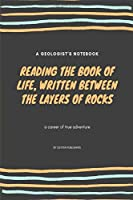 Reading the Book of Life.: Gift for Geologists Geographers Earth Science Professionals, Notebook Journal Diary 6 x 9 inch
