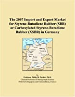 The 2007 Import and Export Market for Styrene-Butadiene Rubber (SBR) or Carboxylated Styrene-Butadiene Rubber (XSBR) in Germany [並行輸入品]