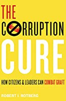 The Corruption Cure: How Citizens and Leaders Can Combat Graft