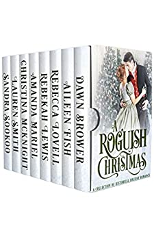 A Roguish Christmas: A Historical Holiday Collection by [Brower, Dawn, Fish, Aileen, Smith, Lauren, McKnight, Christina, Lewis, Rebekah, Mariel, Amanda, Lovell, Rebecca, Sookoo, Sandra]