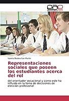 Representaciones sociales que poseen los estudiantes acerca del rol: del orientador vocacional y como este ha influido en la toma de decisiones de elección profesional