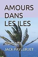 AMOURS DANS LES ILES: Romans