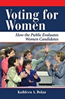 Voting For Women: How The Public Evaluates Women Candidates