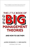 The Little Book of Big Management Theories: ... and how to use them (2nd Edition)
