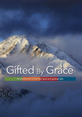 Gifted by Grace: An Introduction to the Holy Spirit and Spiritual Gifts