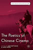 The Poetics of Chinese Cinema (East Asian Popular Culture)