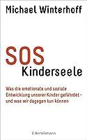 SOS Kinderseele: Was die emotionale und soziale Entwicklung unserer Kinder gefaehrdet -  - und was wir dagegen tun koennen