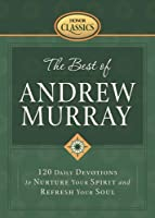 The Best of Andrew Murray: 120 Daily Devotions to Nurture Your Spirit And Refresh Your Soul (Honor Classics)