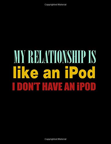 [画像:My Relationship Is Like An iPod I Don't Have An iPod: Journal & Doodle Notebook Diary: 120 Pages of Lined 8.5x11 Pages for Writing and Drawing]