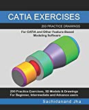 CATIA EXERCISES: 200 Practice Drawings For CATIA and Other Feature-Based Modeling Software