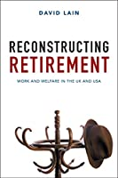 Reconstructing Retirement: Work and Welfare in the UK and USA