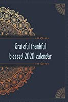 Grateful thankful blessed 2020 calendar: 2020 Mission for happiness : Start With Gratitude : 52 week guide to cultivate an attitude of gratitude
