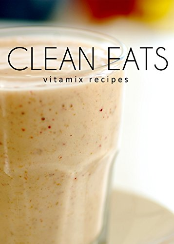 Vitamix Recipes (Clean Eats) (...