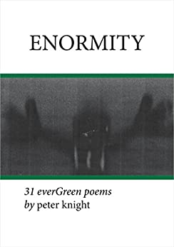 ENORMITY: 31 everGreen poems by [Knight, Peter]
