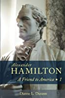 Alexander Hamilton: A Friend to America