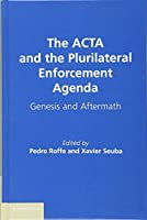 The ACTA and the Plurilateral Enforcement Agenda: Genesis and Aftermath