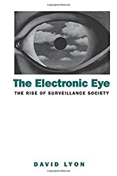 The Electronic Eye: The Rise of Surveillance Society - Computers and Social Control in Context
