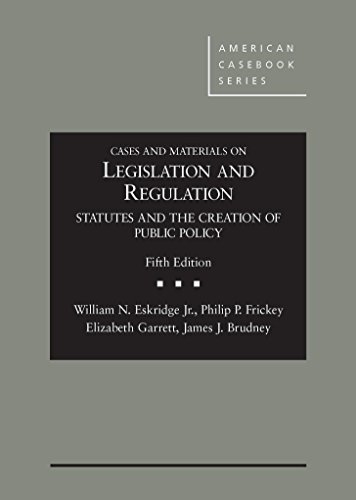 Download Cases and Materials on Legislation and Regulation: Statutes and the Creation of Public Policy (American Casebook Series) 1628101733