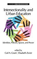 Intersectionality and Urban Education: Identities, Policies, Spaces & Power (Urban Education Studies Series)