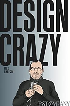 [Chafkin, Max]のDesign Crazy: Good Looks, Hot Tempers, and True Genius at Apple (English Edition)