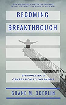 Becoming BREAKTHROUGH: Empowering A Generation To Overcome by [Oberlin, Shane M.]