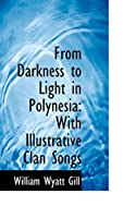 From Darkness to Light in Polynesia: With Illustrative Clan Songs