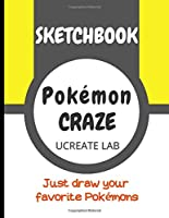 Pokémon CRAZE SKETCHBOOK: Keep all your Pokémon drawings and sketches in one place (Pokémon SKETCHBOOK)