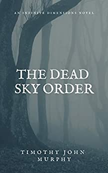[Murphy, Timothy John]のThe Dead Sky Order (The Infinite Dimensions Book 1) (English Edition)