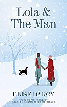 Lola & The Man: A heartwarming and magical winter story. by [Darcy, Elise]