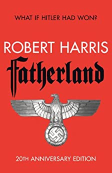 Fatherland: 20th Anniversary Edition by [Harris, Robert]