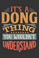 Its A Dong Thing You Wouldnt Understand: Dong Diary Planner Notebook Journal 6x9 Personalized Customized Gift For Someones Surname Or First Name is Dong