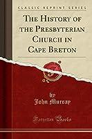 The History of the Presbyterian Church in Cape Breton (Classic Reprint)