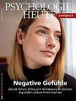 Psychologie Heute Compact 59: Negative Gefuehle: Schuld, Scham, Eifersucht: Unliebsame Emotionen ergruenden und an ihnen wachsen