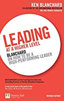 Leading at a Higher Level: Blanchard on How to Be a High Performing Leader