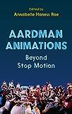 Aardman Animations: Beyond Stop-Motion (English Edition)