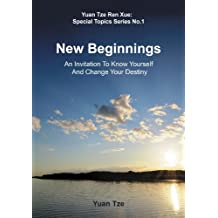 New Beginnings; An Invitation to Know Yourself and Change Your Destiny (Yuan Tze Ren Xue; Special Topics Series Book 1)