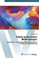 Unter turbulenten Bedingungen: Potenzial fuer zwischenstaatliche Interaktion im Zeitalter der Globalisierung