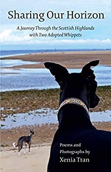 [Tran, Xenia]のSharing our Horizon: A Journey Through the Scottish Highlands with Two Adopted Whippets (English Edition)