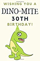 Wishing you A DINO-MITE 30th Birthday: 30th Birthday Gift / Journal / Notebook / Diary / Unique Greeting & Birthday Card Alternative