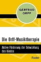 Die Orff-Musiktherapie: Aktive Foerderung der Entwicklung des Kindes