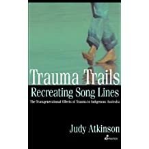 Trauma Trails, Recreating Song Lines: The Transgenerational Effects of Trauma in Indigenous Australia