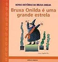 Bruxa Onilda É Uma Grande Estrela - Coleção Novas Histórias da Bruxa Onilda