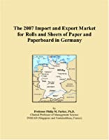 The 2007 Import and Export Market for Rolls and Sheets of Paper and Paperboard in Germany
