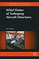 Whirl Flutter of Turboprop Aircraft Structures (Woodhead Publishing in Mechanical Engineering)