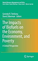 The Impacts of Biofuels on the Economy, Environment, and Poverty: A Global Perspective (Natural Resource Management and Policy)