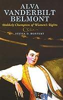 Alva Vanderbilt Belmont: Unlikely Champion of Women's Rights