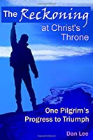 The Reckoning: at Christ's Throne ~ One Pilgrim's Progress to Triumph