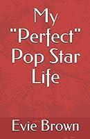 "My ""Perfect"" Pop Star Life"
